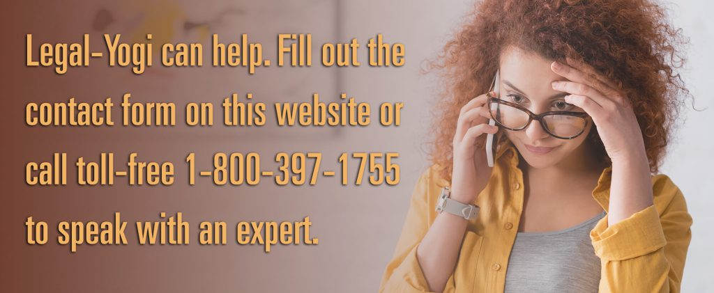Legal-Yogi can help. Fill out the contact form on this website or call toll-free 1-800-397-1755 to speak with an expert.