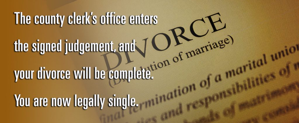 The county clerk's office enters the signed judgement, and your divorce will be complete. You are now legally single.