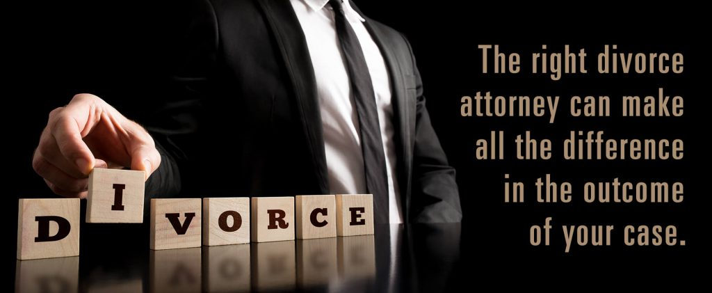 The right divorce attorney can make all the difference in the outcome of your case.